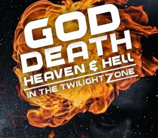 God Death Heaven & Hell in the Twilight Zone
