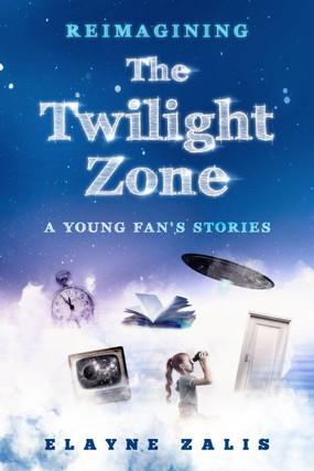 Reimagining the Twilight Zone by Elayne Zalis